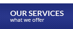 OUR SERVICES - what we offer